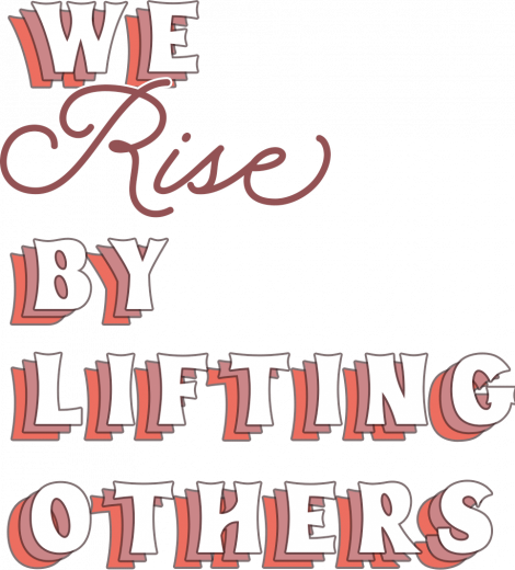 We Rise by Lifing Others